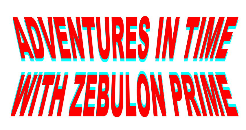 Adventures In Time With Zebulon Prime